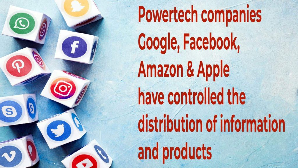 4 Power Tech (Google, Facebook, Amazon & Apple) have controlled the distribution of information and products