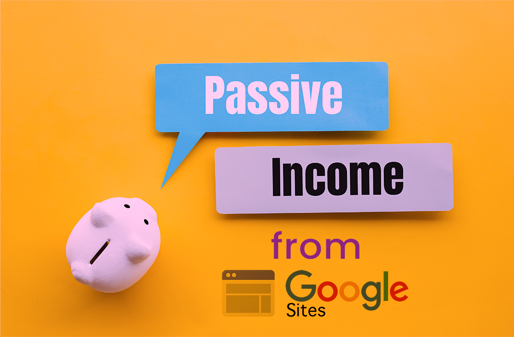 Passive Income from Google Sites